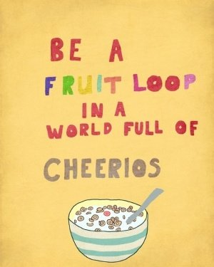 Quote: Be a Fruit Loop
