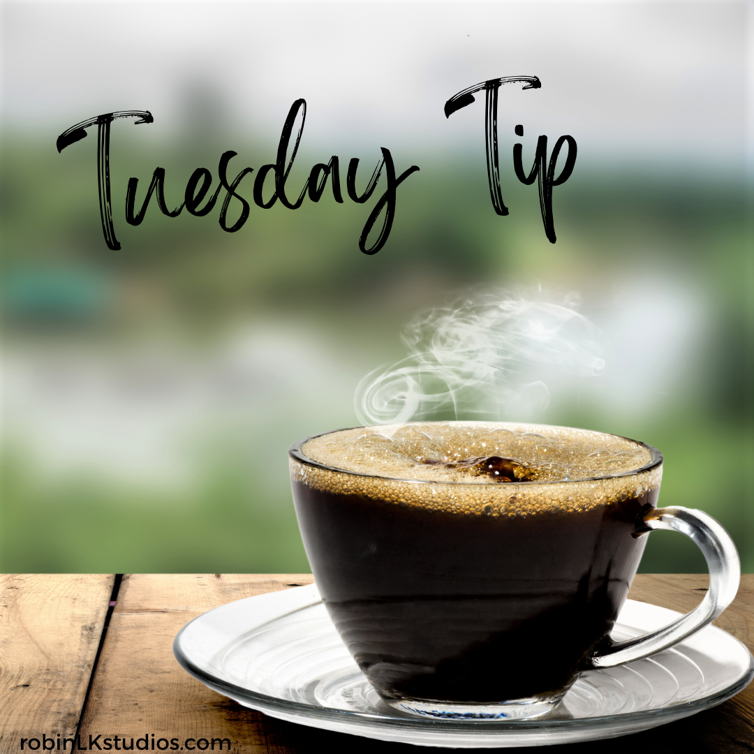 coffee cup on table with words Tuesday Tip from RobinLK Studios